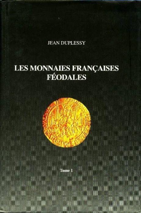 World Coins - DuPlessy, Jean, Les monnaies francaises feodales. I