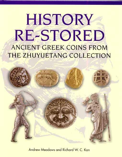 Ancient Coins - Meadows & Kan: Ancient Greek Coins from the Zhuyuetang Collection. History Re-stored