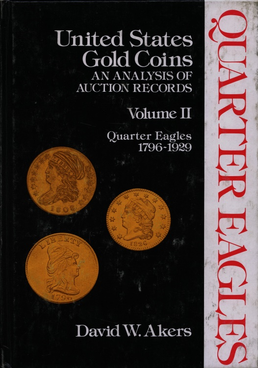 US Coins - Akers: U.S. Gold Coins. An Analysis of Auction Records, Volume II Quarter Eagles