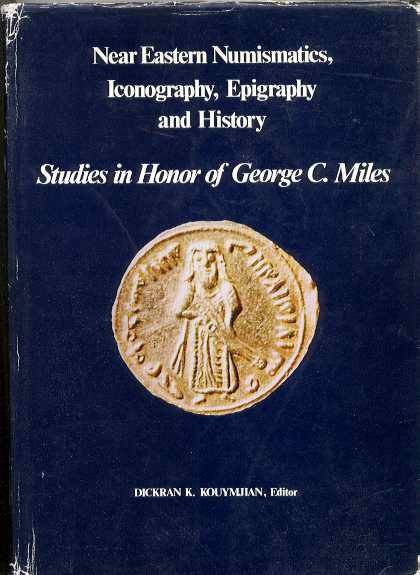 Ancient Coins - NEAR EASTERN NUMISMATICS, ICONOGRAPHY, EPIGRAPHY AND HISTORY. Studies in Honor of George C. Miles.