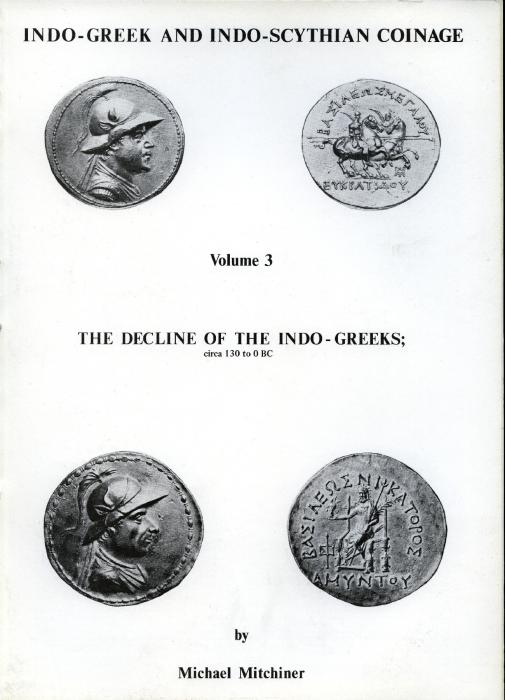 Ancient Coins - Mitchiner: Indo-Greek and Indo-Scythian Coinage, Volume 3. The Decline of the Indo-Greeks