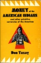 Us Coins - Taxay, Don: Money of the American Indians and other primitive currencies of the Americas