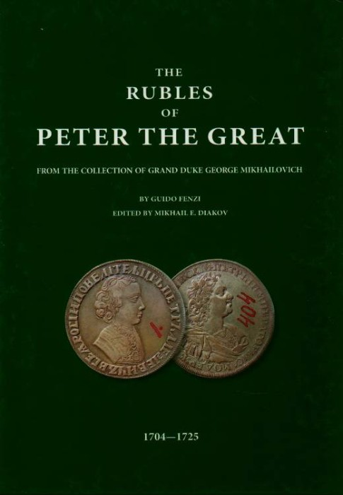 World Coins - Fenzi (edited by Mikhail Diakov) The Rubles of Peter the Great from the Collection of the Grand Duke George Mikhailovitch