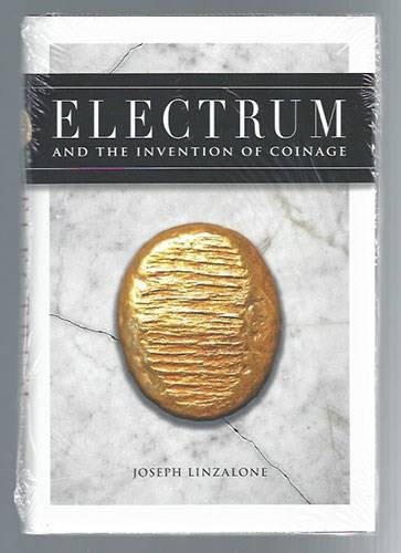 Ancient Coins - Linzalone, Joseph.  Electrum and the Invention of Coinage