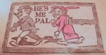 "World Coins - Oddity - leather postcard - 1907 Oddity - leather postcard - ""He's Me Pal"""