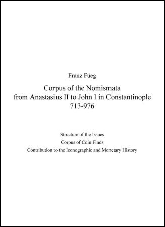 Ancient Coins - Füeg, Franz - Corpus of the Nomismata from Anastasius II to John I in Constantinople, 713-976. Structure of the Issues. Corpus of Coin Finds. Contributions to the Iconographic and