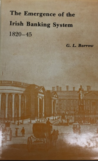 World Coins - The Emergence of the Irish Banking System 1820-45 by G.L. Barrow