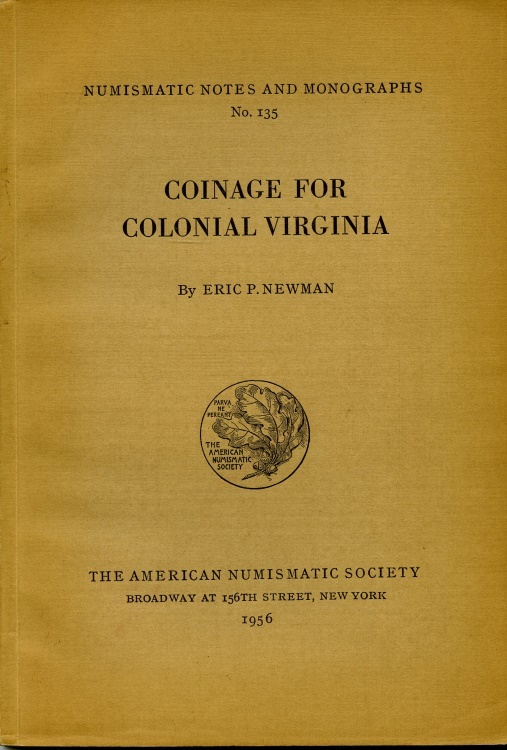 Ancient Coins - NNM 135. - Coinage for Colonial Virginia by Eric P. Newman - Numismatic Notes and Monographs No. 135