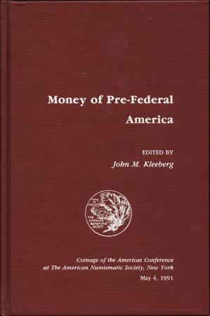 US Coins - Money of Pre-Federal America by John M. Kleeberg Editor - Proceedings of the Coinage of the Americas Conference, Volume 7 Ex Bruce R. Brace Library