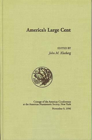 US Coins - America's Large Cent edited by John M. Kleeberg - Coinage of the Americas Conference Volume 7 (COAC Vol. #12)  Ex Bruce R. Brace Library