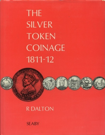 Ancient Coins - The Silver Token Coinage 1811-1812 by R. Dalton