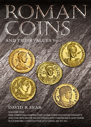 Ancient Coins - Roman Coins and their Values Volume V The Christian Empire The Later Constantinian Dynasty & the Houses of Valentinian & Theodosius & their Successors Constantine II - Zeno 337—491